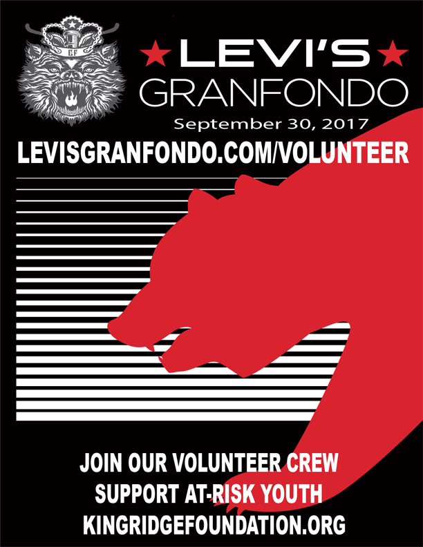 Levi's Gran Fondo Volunteers Needed September 30, 2017 Sign up online at levisgranfondo.com/volunteer Join our volunteer crew support at-risk youth kingridgefoundation.org
